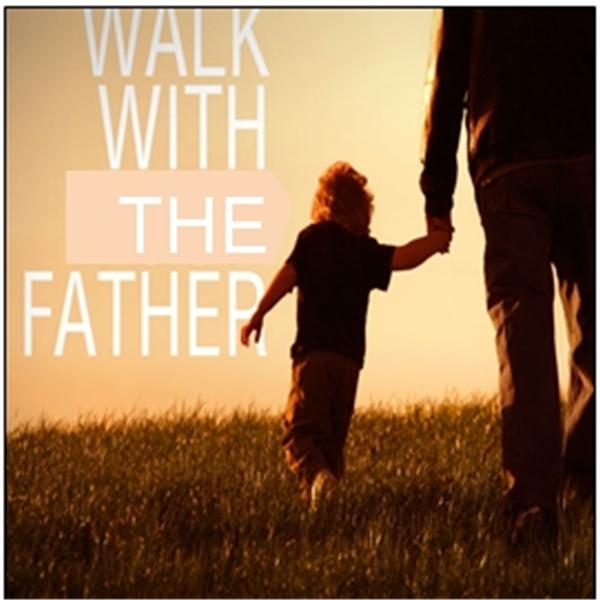 Walk with the Father