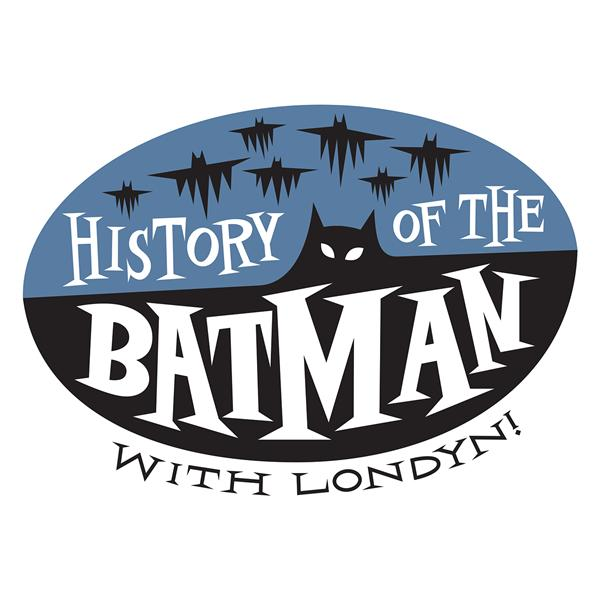 History of the Batman with Londyn