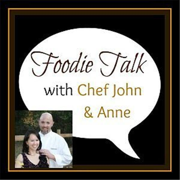 Foodie Talk with Chef John and Anne