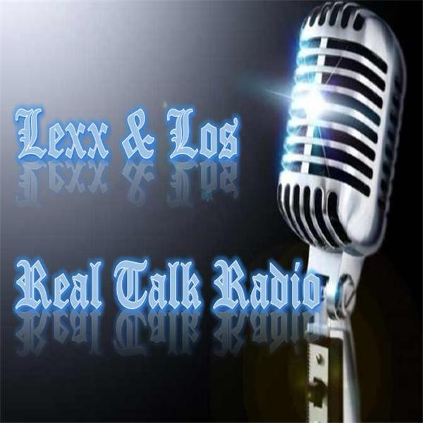 Lexx and LosXReal Talk Radio
