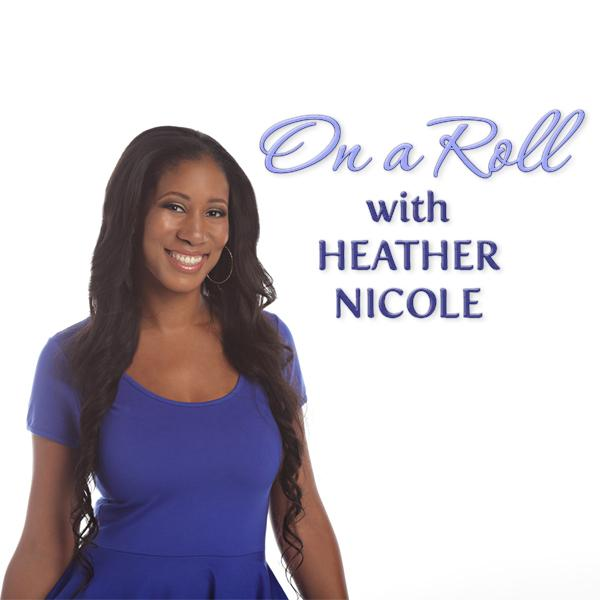 On a Roll with Heather Nicole