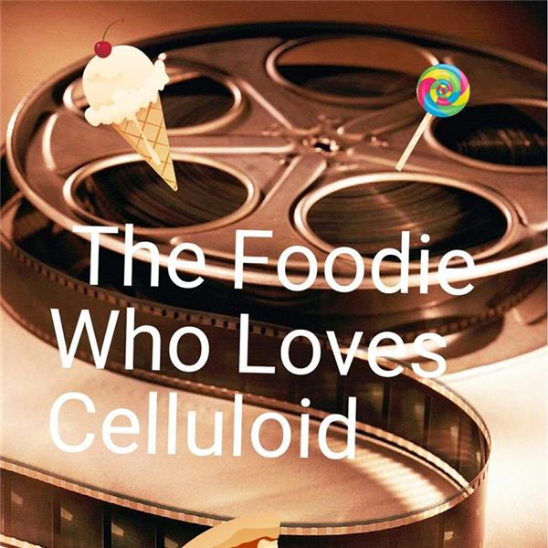 The Foodie Who Loves Celluloid