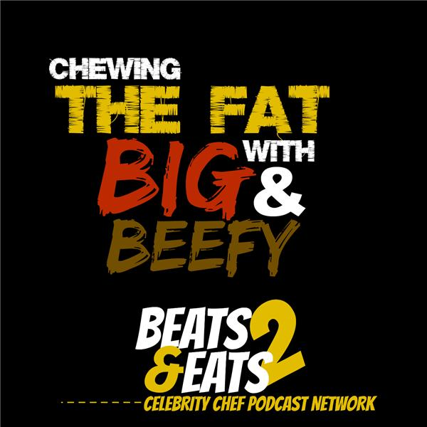 Chewing the Fat w- Big and Beefy