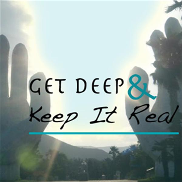 Get Deep and Keep it Real
