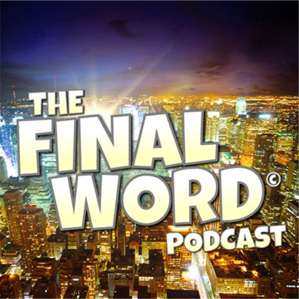 The Final Word Podcast