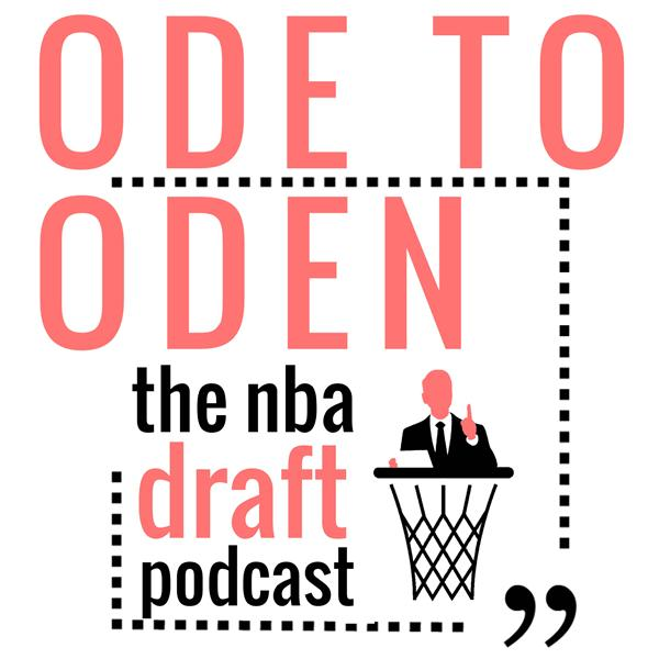 Ode to Oden the NBA Draft Podcast