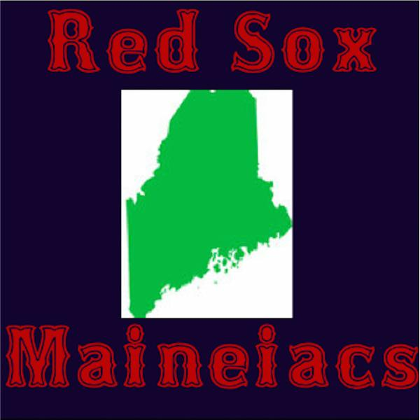 Red Sox Maineiacs Podcast