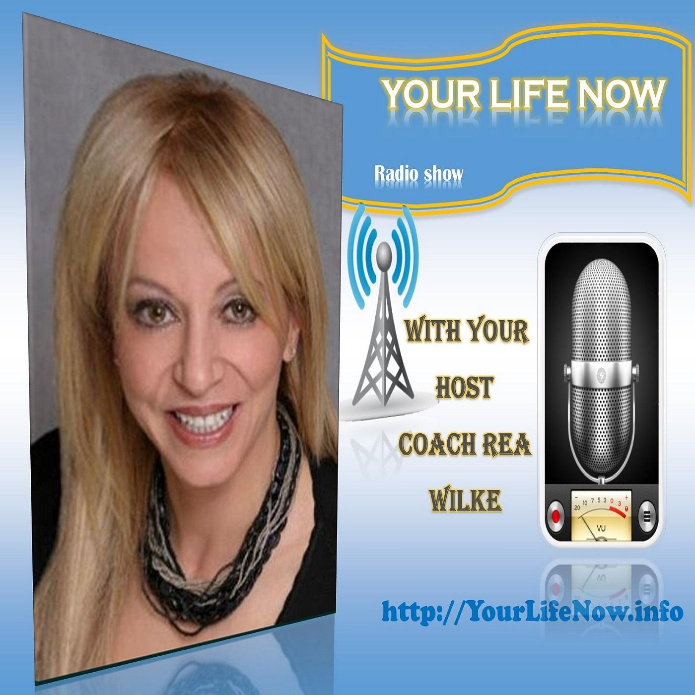YOUR LIFE NOW Radio show with Coach Rea Wilke