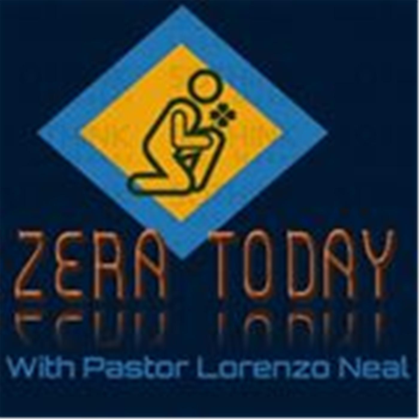 Zera Today with Pastor Lorenzo Neal