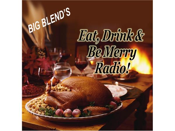 Big Blend Radio: Eat, Drink & Be Merry