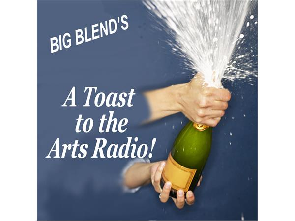 Big Blend Radio: A Toast to The Arts - Poetry & Art, Music & Entertainment