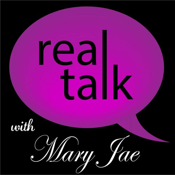 Real Talk with Mary Jae