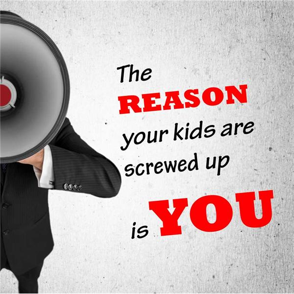 Your Kids are Screwed Up