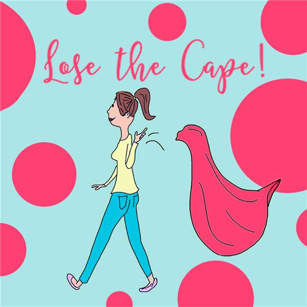 Lose the Cape for Working Moms