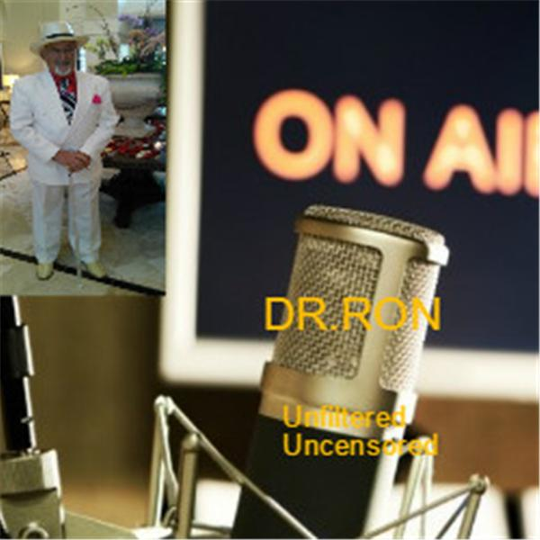 Dr Ron Unfiltered Uncensored