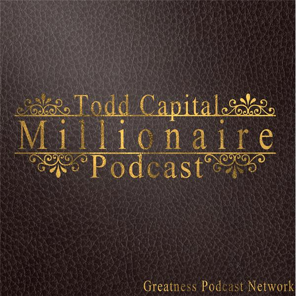 The Todd Millionaire Podcast