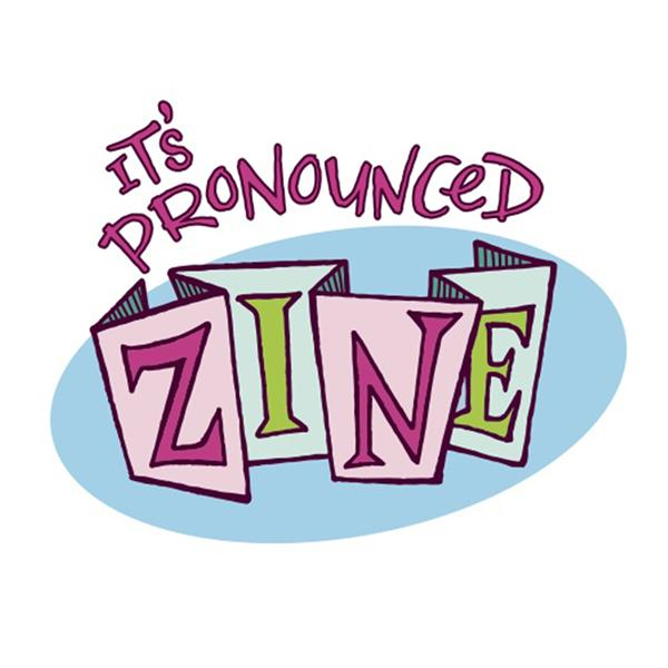 Its Pronounced Zine